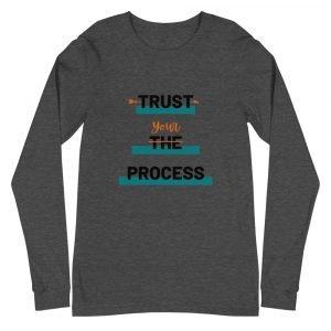 Trust Your Process Unisex Long Sleeve Tee