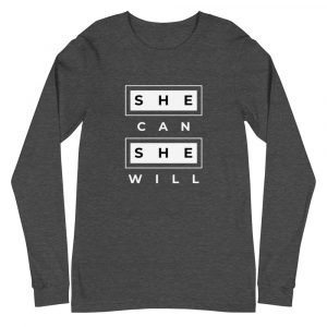 She Can She Will Unisex Long Sleeve Tee